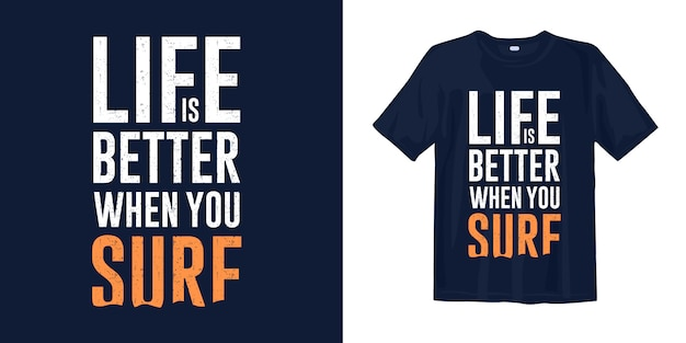Life is better when you surf quotes print t shirt