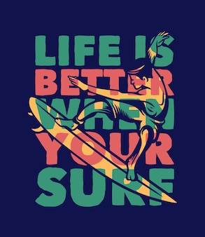 Life is better when your surf surfing quote typography with vintage illustration