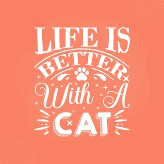 Life is better with a cat premium cat typography vector design