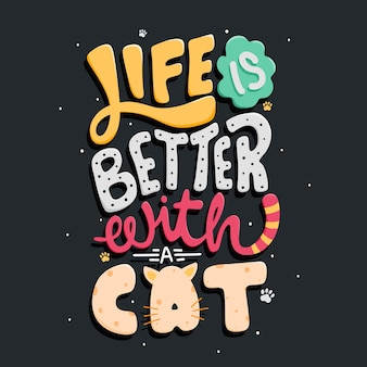 Life is better with a cat quote typography lettering