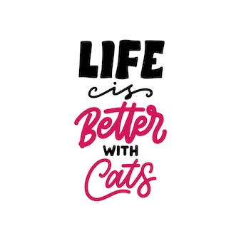 Life is better with cats lettering