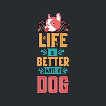 Life is better with a dog typography design