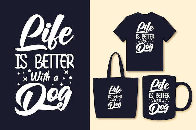 Life is better with a dog typography quotes tshirt and merchandise