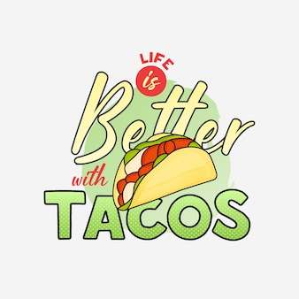 Life is better with tacos lettering design for tshirt mug posters and much more