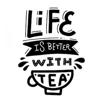 Life is better with tea. linear hand drawn calligraphic lettering quote.  doodle with cup.