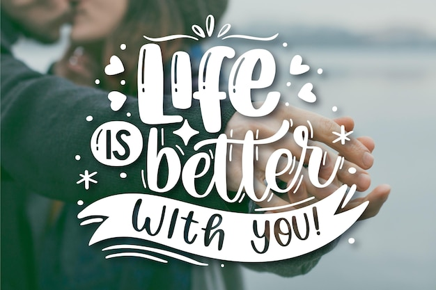 Life is better with you lettering