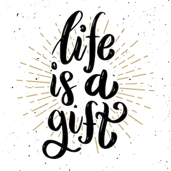 Life is a gift .hand drawn motivation lettering quote.  element for poster, , greeting card.  illustration