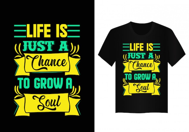 Life is just a chance to grow a soul quote typography t shirt design