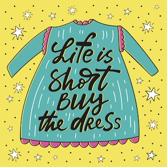 Life is short buy the dress handdrawn poster