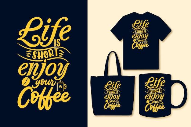 인생은 짧습니다 당신의 커피 타이포그래피 다채로운 커피 인용문 티셔츠 디자인을 즐기십시오