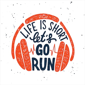 Life is short let's go run with headphones. lettering
