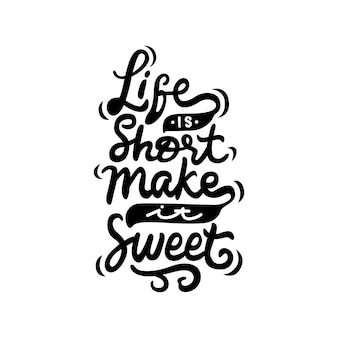 Life is short make it sweet hand drawn lettering quote