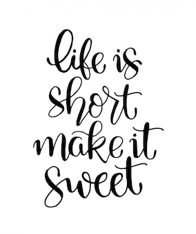Life is short make it sweet - hand lettering, motivational quotes.