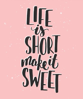 Life is short make it sweet. handwritten lettering