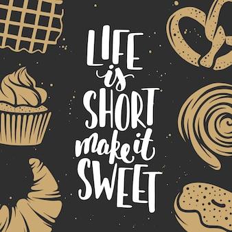 Жизнь коротка, сделай ее сладкой. надпись с набором хлебобулочных векторных элементов