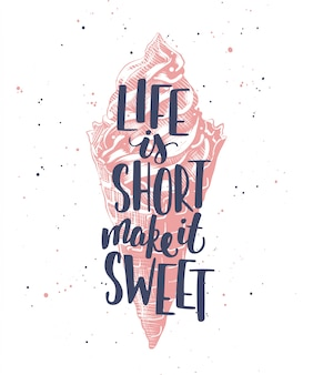 Life is short make it sweet with ice cream