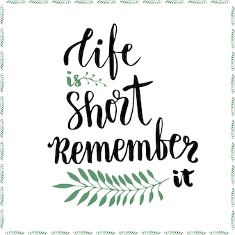 Life is short remember it. conceptual motivational handwritten phrase. handdrawn lettering vector illustration for poster or cards