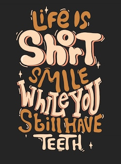 Life is short, smile while you still have teeth. quote typography lettering