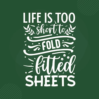 Life is too short to fold fitted sheets lettering premium vector design