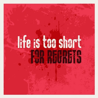 Life is too short for regrets