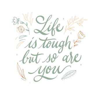 Life is tough but so are you quote lettering