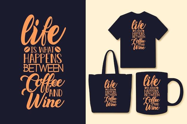 人生はコーヒーとワインのタイポグラフィの間で起こることですコーヒーはtシャツのグラフィックを引用します