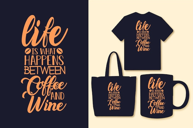 Life is what happens between coffee and wine typography coffee quotes tshirt graphics