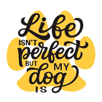Life isnt perfect but my dog is hand lettering