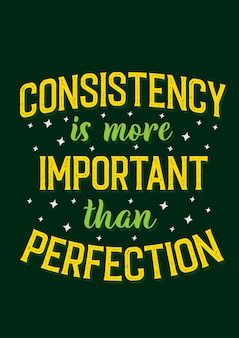 Life motivation quotes consistency is more important than perfection
