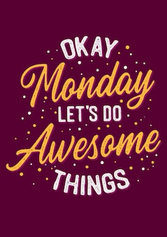 Life motivation quotes okay monday let's do awesome things