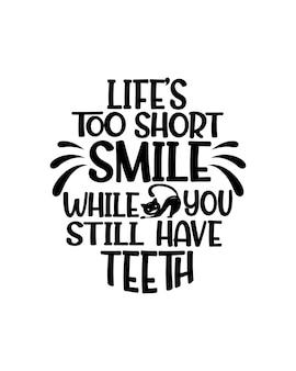 あなたがまだ歯のタイポグラフィを持っている間、人生は短すぎる笑顔