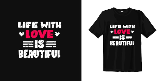 Life with love is beautiful. t shirt design quotes about romantic and life