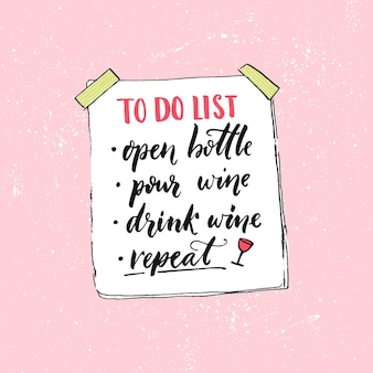 To do list open bottle pour wine drink and repeat funny quote about wine drinking