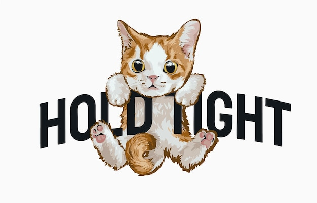 Little kitten hanging on hold tight slogan illustration