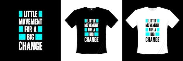 큰 변화 타이포그래피 티셔츠 디자인을위한 작은 움직임. 동기 부여, 영감 티셔츠.