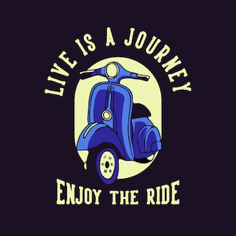 Live is a journey enjoy the ride quote slogan typography