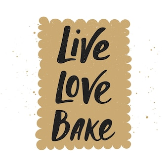 Live love bake with cookie handwritten lettering modern calligraphy