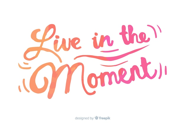Live in the moment watercolor lettering