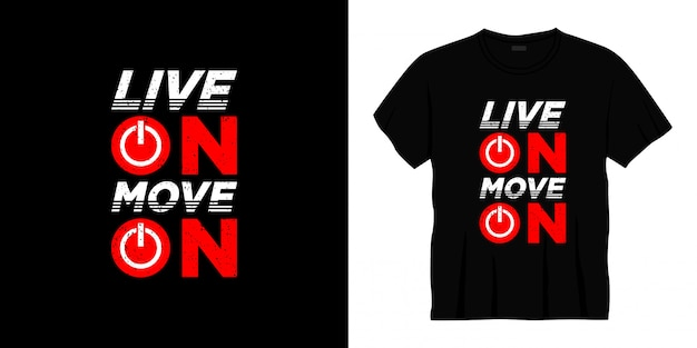 Live on move on typography t-shirt design.