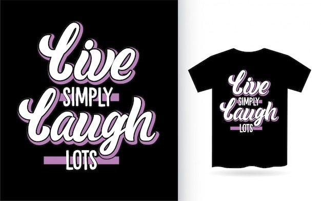 Live simply laugh lots motivational lettering for t shirt