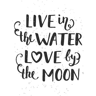 Live in the water love by the moon handwritten lettering calligraphy