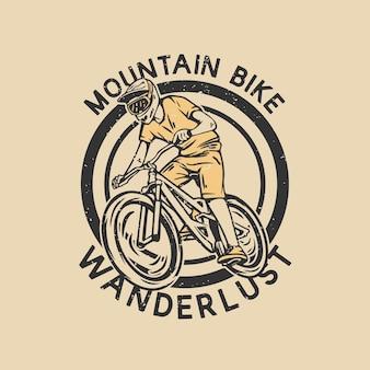 Дизайн логотипа горный велосипед wanderlust с винтажной иллюстрацией маунтинбайкера