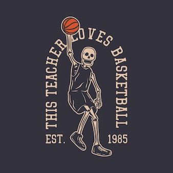 Logo design this teacher loves basketball est. 1985 with skeleton playing basketball vintage illustration
