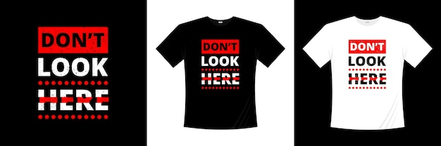 Don't look here typography t-shirt design.