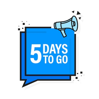 Loudspeaker. megaphone with five days to go.