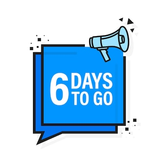 Loudspeaker. megaphone with six days to go.