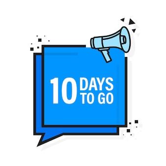 Loudspeaker. megaphone with ten days to go.