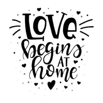 사랑은 집에서 시작됩니다. 손으로 그린 된 타이포그래피 포스터입니다. 개념적 필기 구 가정 및 가족, 손으로 글자 붓글씨 디자인. 문자 쓰기.