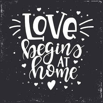 Love begins at home hand drawn typography poster.