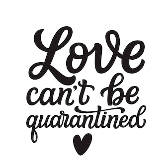 Love can't be quarantined, lettering